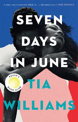 Seven Days in June: the sexiest love story of the summer and Reese Witherspoon Book Club pick by Tia Williams