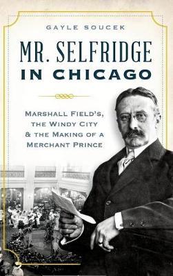 Mr. Selfridge in Chicago by Gayle Soucek