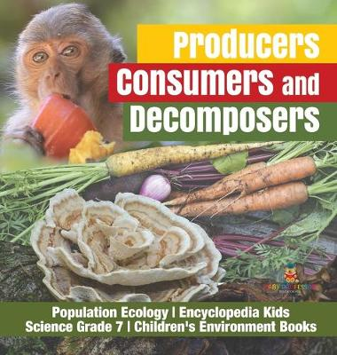 Producers, Consumers and Decomposers Population Ecology Encyclopedia Kids Science Grade 7 Children's Environment Books by Baby Professor