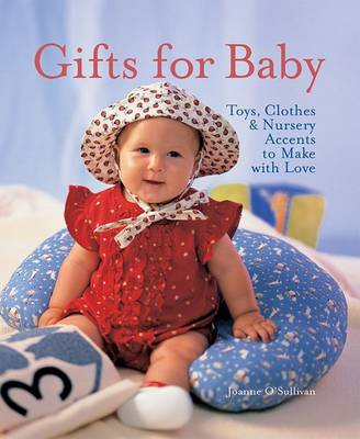 Gifts for Baby: Toys, Clothes and  Nursery Decorations to Make with Love by Joanne O'Sullivan