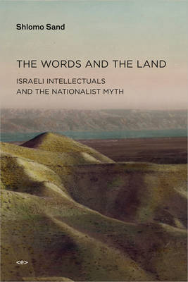 The Words and the Land: Israeli Intellectuals and the Nationalist Myth book
