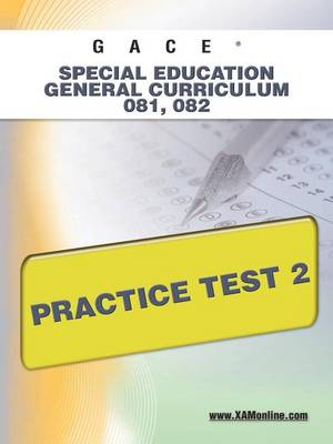 Gace Special Education General Curriculum 081, 082 Practice Test 2 by Sharon A Wynne