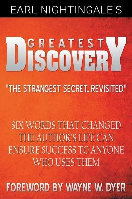 Earl Nightingale's Greatest Discovery: Six Words that Changed the Author's Life Can Ensure Success to Anyone Who Uses Them by Earl Nightingale