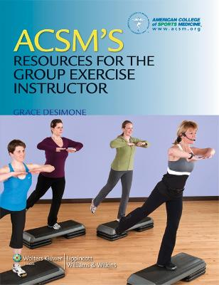 ACSM's Resources for the Group Exercise Instructor by American College of Sports Medicine