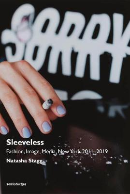 Sleeveless: Fashion, Image, Media, New York 2011-2019 by Natasha Stagg