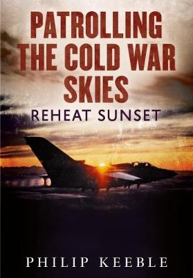 Patrolling the Cold War Skies by Philip Keeble