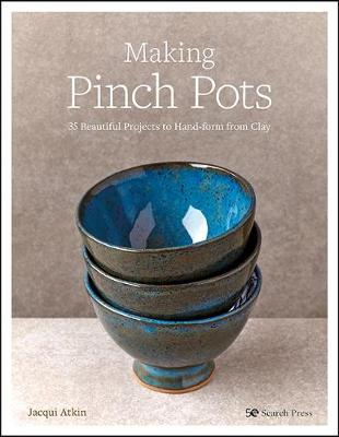 Making Pinch Pots: 35 Beautiful Projects to Hand-Form from Clay book