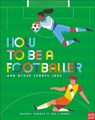 How to Be a Footballer and Other Sports Jobs by Sol Linero