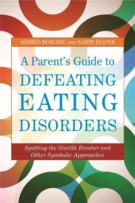 A Parent's Guide to Defeating Eating Disorders by Ahmed Boachie