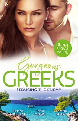 Gorgeous Greeks: Seducing The Enemy/Wedding Night with Her Enemy/Imprisoned by the Greek's Ring/The Greek's Acquisition book