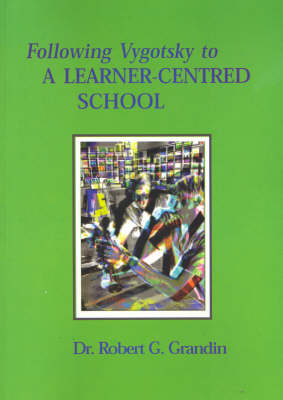 Following Vygotsky to a Learner-centred School by Robert Grandin