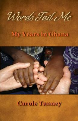 Words Fail Me: My Years in Ghana by Carole Tanney