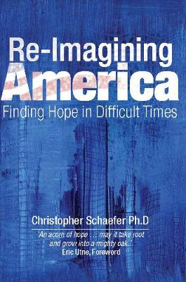 Re-Imagining America: Finding Hope in Difficult Times by Christopher Schaefer