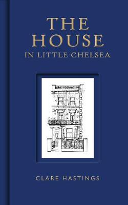The House in Little Chelsea by Clare Hastings