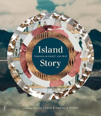 Island Story: Tasmania in Object and Text by Ralph Crane