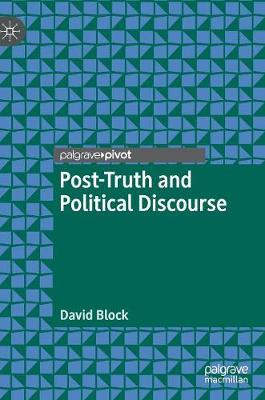 Post-Truth and Political Discourse by David Block