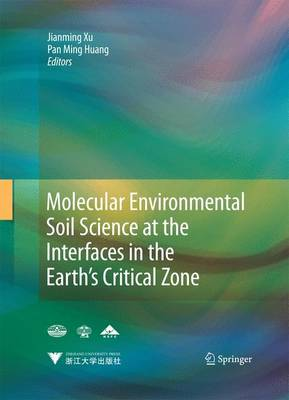 Molecular Environmental Soil Science at the Interfaces in the Earth's Critical Zone by Jianming Xu