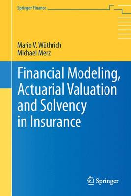 Financial Modeling, Actuarial Valuation and Solvency in Insurance by Mario V. Wuthrich