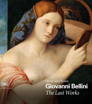 Giovanni Bellini: The Last Works by David Alan Brown