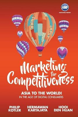 Marketing For Competitiveness: Asia To The World - In The Age Of Digital Consumers book