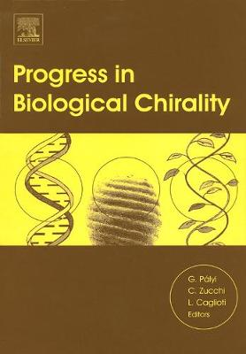 Progress in Biological Chirality by Gyula Palyi