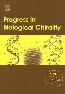 Progress in Biological Chirality by Gyula Palyi