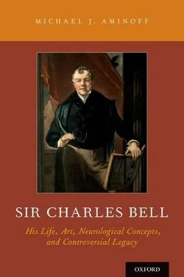 Sir Charles Bell by Michael J. Aminoff
