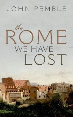Rome We Have Lost by John Pemble