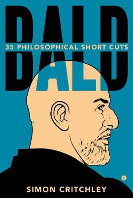 Bald: 35 Philosophical Short Cuts by Simon Critchley