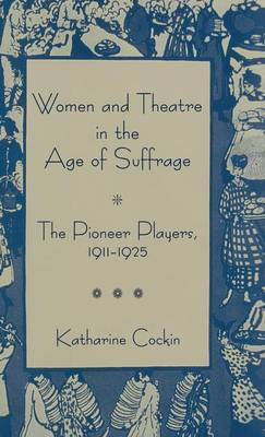 Women and Theatre in the Age of Suffrage by Katharine Cockin