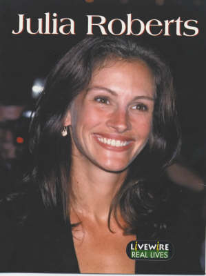 Livewire Real Lives Julia Roberts by Julia Holt