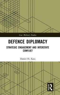 Defence Diplomacy: Strategic Engagement and Interstate Conflict book
