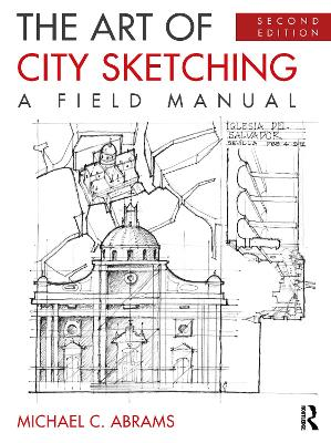 The Art of City Sketching: A Field Manual by Michael C. Abrams