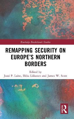 Remapping Security on Europe's Northern Borders by Jussi P. Laine