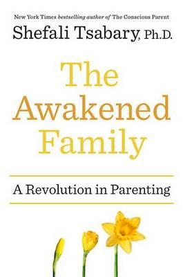 The Awakened Family by Dr Shefali Tsabary