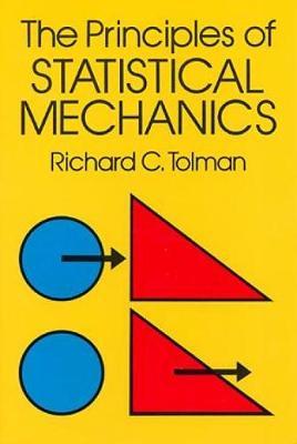 The Principles of Statistical Mechanics by Richard C. Tolman