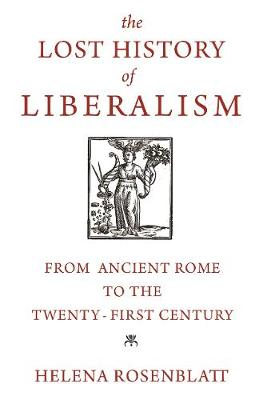 The Lost History of Liberalism: From Ancient Rome to the Twenty-First Century book