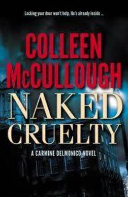 Naked Cruelty by Colleen McCullough