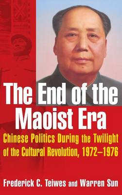 End of the Maoist Era: Chinese Politics During the Twilight of the Cultural Revolution, 1972-1976 book