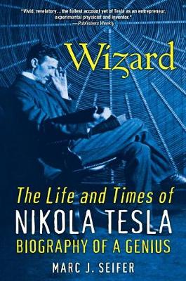Wizard: The Life And Times Of Nikola Tesla by Marc J. Seifer