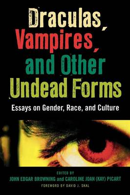 Draculas, Vampires, and Other Undead Forms by John Edgar Browning