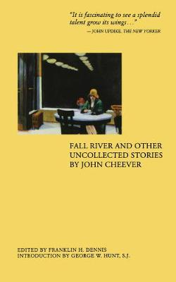 Fall River and Other Uncollected Stories by John Cheever