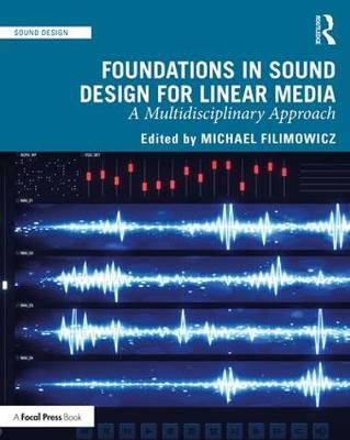 Foundations in Sound Design for Linear Media: A Multidisciplinary Approach by Michael Filimowicz