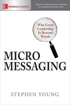 Micromessaging: Why Great Leadership is Beyond Words by Stephen Young