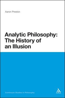 Analytic Philosophy: The History of an Illusion by Aaron Preston