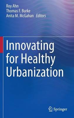 Innovating for Healthy Urbanization by Roy Ahn