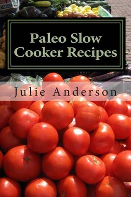 Paleo Slow Cooker Recipes by Rollins College Julie Anderson