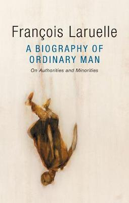 Biography of Ordinary Man by Francois Laruelle