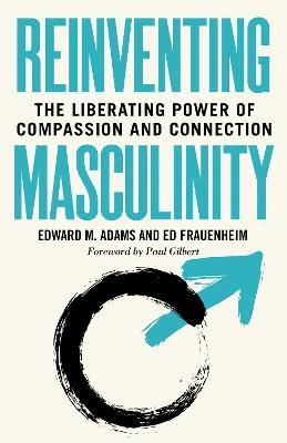 Reinventing Masculinity by Edward M. Adams