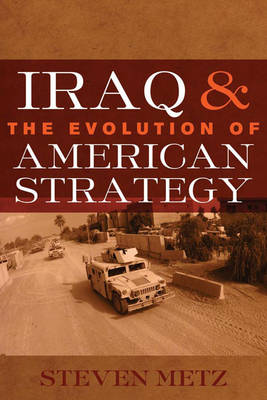 Iraq and the Evolution of American Strategy book